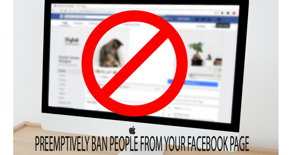 BAN PEOPLE FROM YOUR FACEBOOK PAGE EVEN IF THEY DON'T LIKE YOUR PAGE